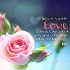 Your Task is not to seek for love by Rumi