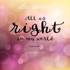 All is right in my world – Affirmations